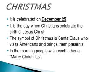 It is celebrated on December 25. It is the day when Christians celebrate the