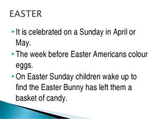 It is celebrated on a Sunday in April or May. The week before Easter American