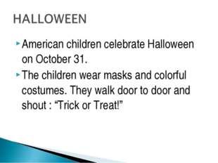 American children celebrate Halloween on October 31. The children wear masks