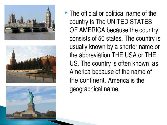 The official or political name of the country is The UNITED STATES OF AMERICA...