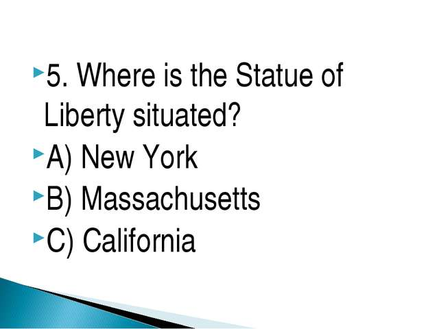 5. Where is the Statue of Liberty situated? A) New York B) Massachusetts C) C...