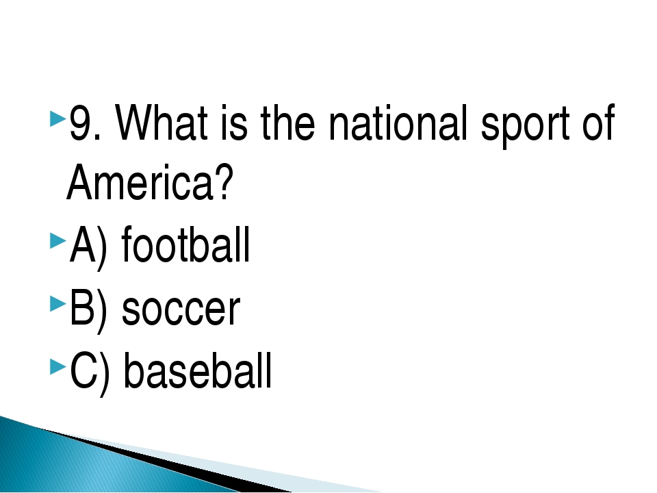 9. What is the national sport of America? A) football B) soccer C) baseball