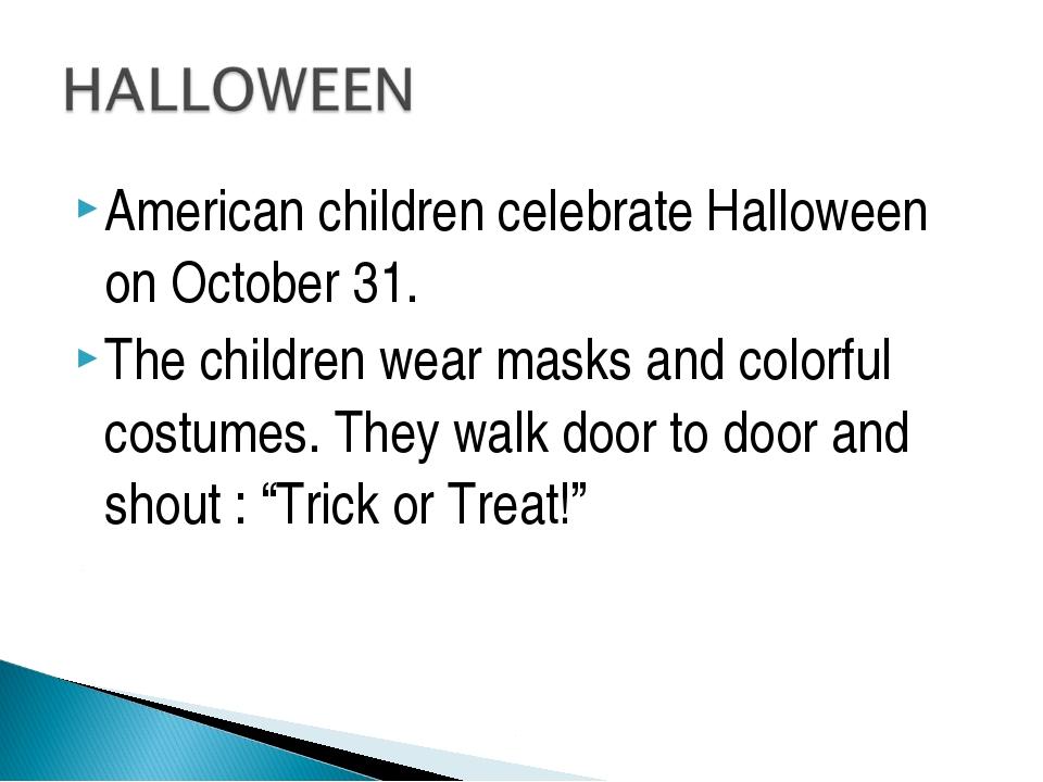 American children celebrate Halloween on October 31. The children wear masks...