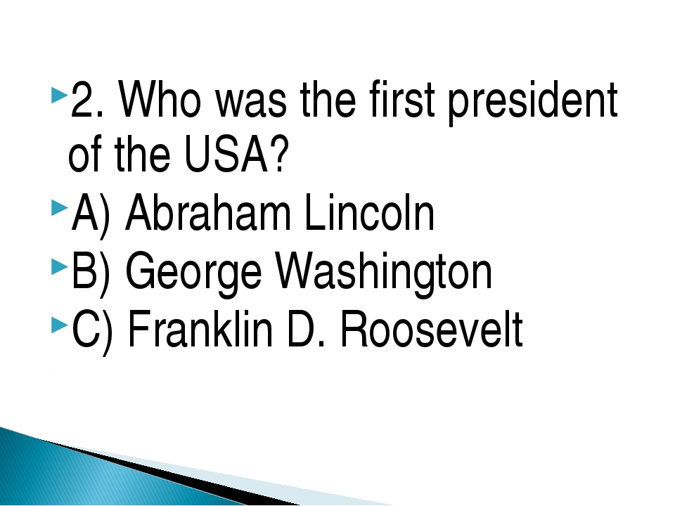 2. Who was the first president of the USA? A) Abraham Lincoln B) George Washi...