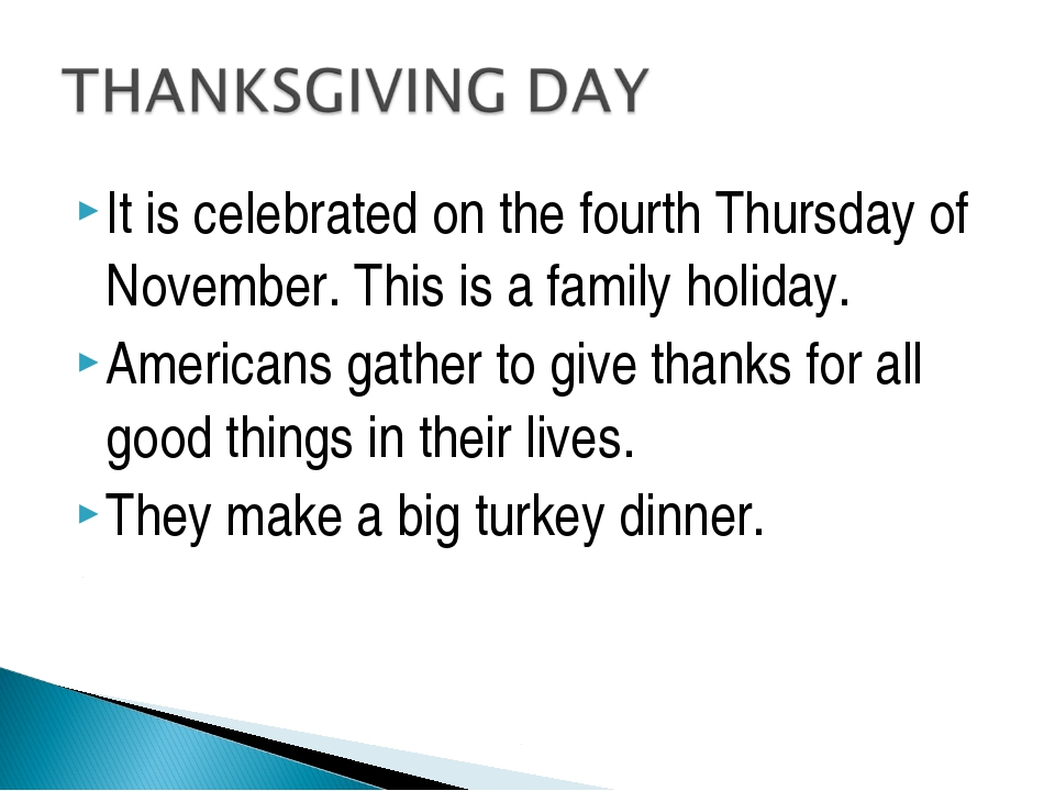 It is celebrated on the fourth Thursday of November. This is a family holiday...