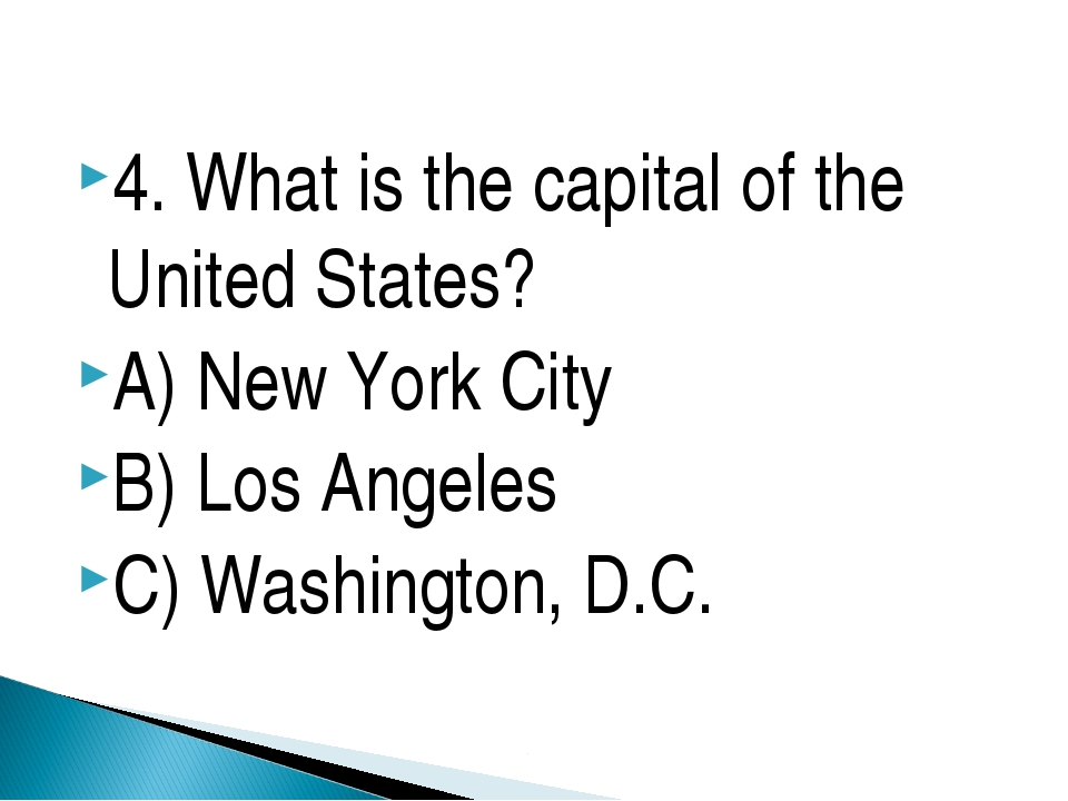 4. What is the capital of the United States? A) New York City B) Los Angeles...