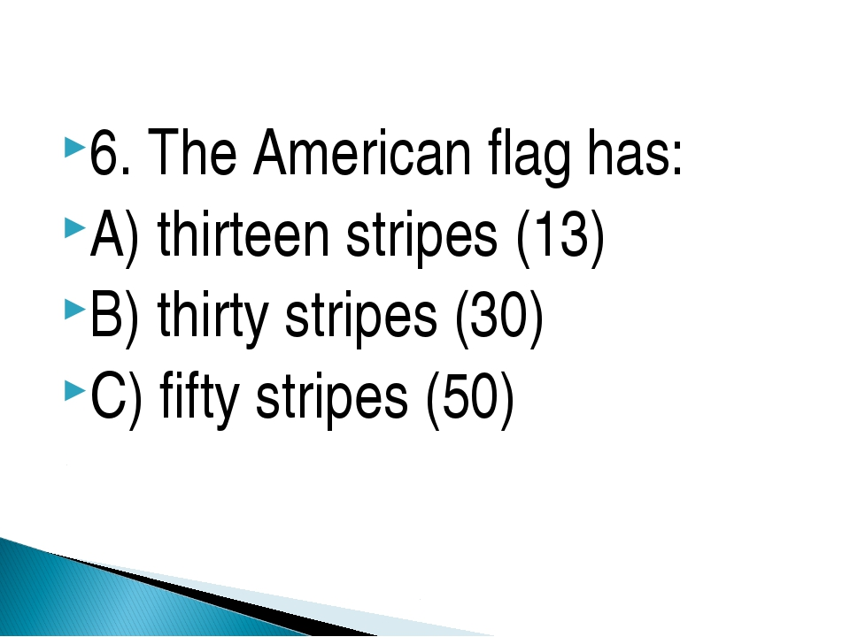6. The American flag has: A) thirteen stripes (13) B) thirty stripes (30) C)...