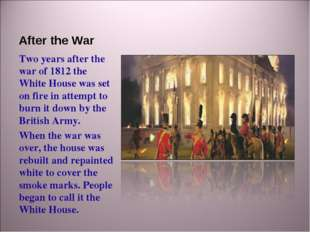 After the War Two years after the war of 1812 the White House was set on fire