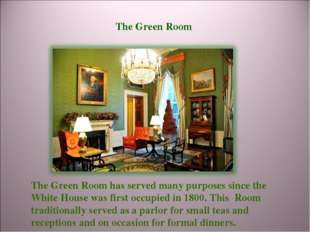 The Green Room The Green Room has served many purposes since the White House