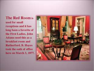 The Red Room is used for small receptions and it has long been a favorite of