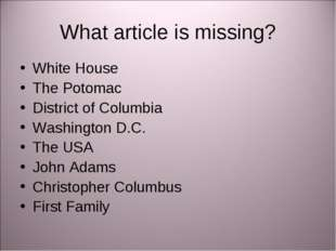 What article is missing? White House The Potomac District of Columbia Washing