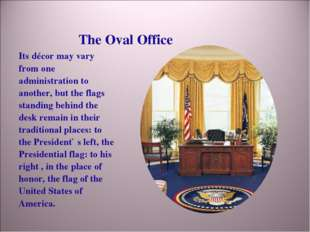 The Oval Office Its décor may vary from one administration to another, but th