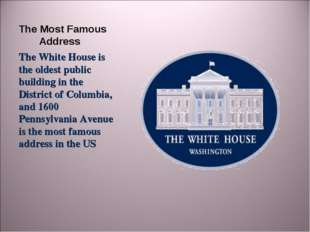 The Most Famous Address The White House is the oldest public building in the