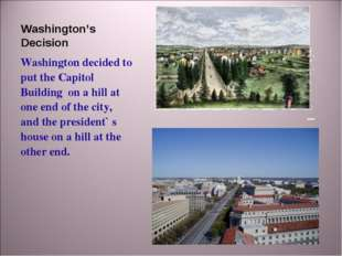 Washington's Decision Washington decided to put the Capitol Building on a hil