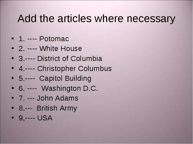 Аdd the articles where necessary 1. ---- Potomac 2. ---- White House 3.---- D...