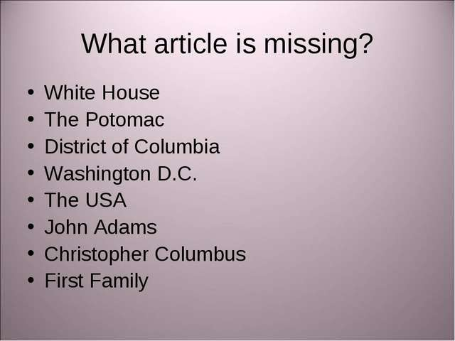 What article is missing? White House The Potomac District of Columbia Washing...