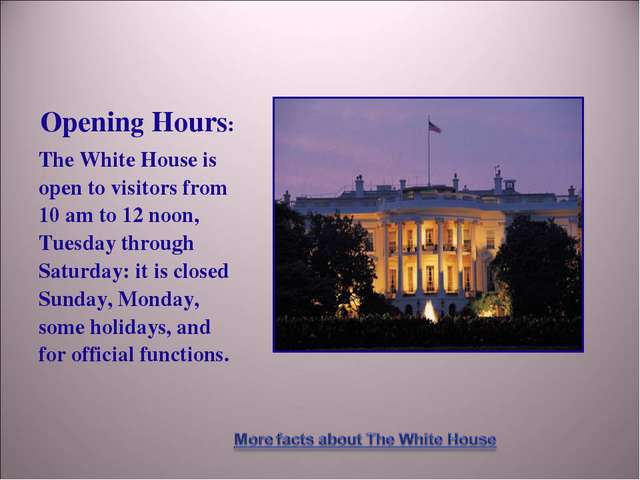 Opening Hours: The White House is open to visitors from 10 am to 12 noon, Tue...