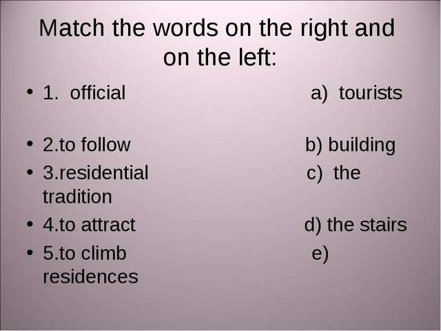 Match the words on the right and on the left: 1. official a) tourists 2.to fo...