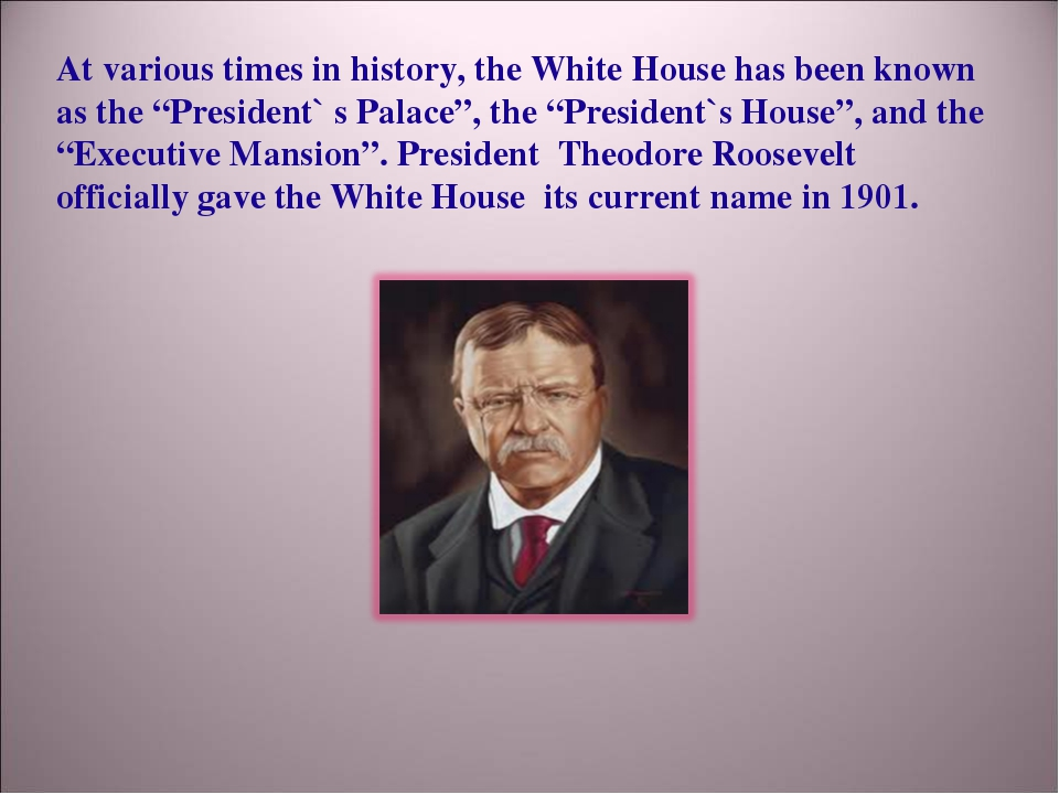 "At various times in history, the White House has been known as the ""President..."