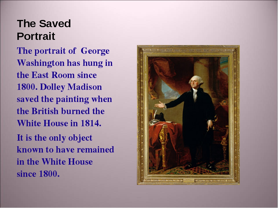 The Saved Portrait The portrait of George Washington has hung in the East Roo...