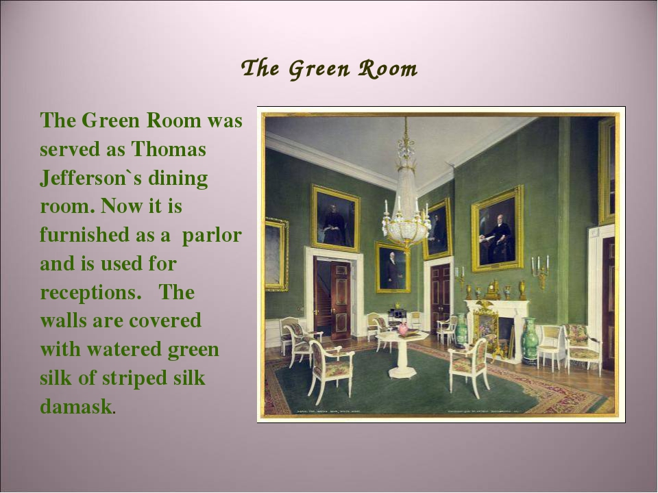 The Green Room The Green Room was served as Thomas Jefferson`s dining room. N...