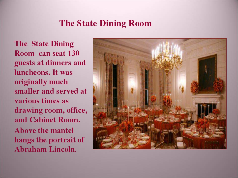 The State Dining Room The State Dining Room can seat 130 guests at dinners an...