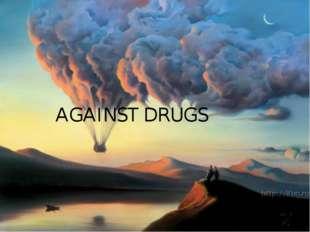 AGAINST DRUGS