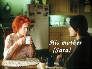 His mother (Sara)