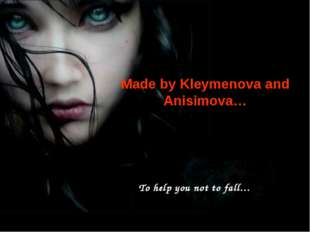 Made by Kleymenova and Anisimova… To help you not to fall…
