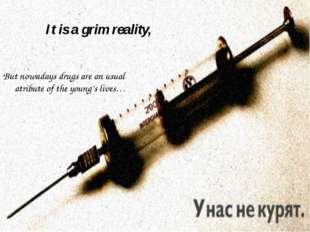 It is a grim reality, But nowadays drugs are an usual atribute of the young's