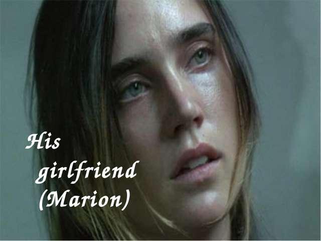 His girlfriend (Marion)