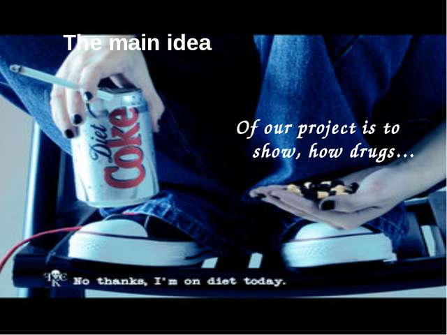 The main idea Of our project is to show, how drugs…