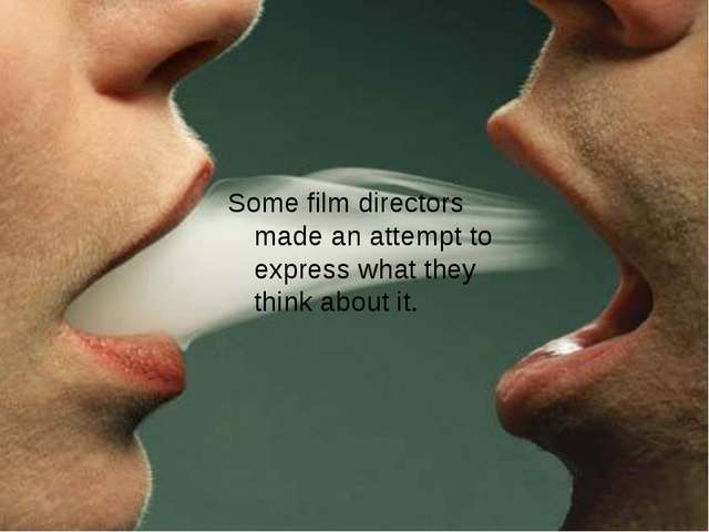 Some film directors made an attempt to express what they think about it.