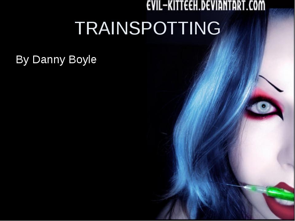 TRAINSPOTTING By Danny Boyle