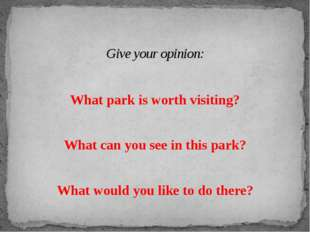 What park is worth visiting? What can you see in this park? What would you li