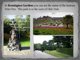 In Kensington Gardens you can see the statue of the famous Peter Pen. This pa