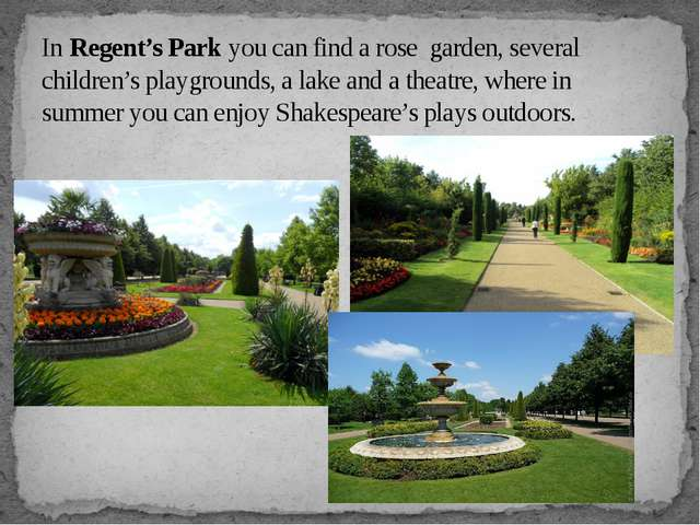 In Regent's Park you can find a rose garden, several children's playgrounds,...