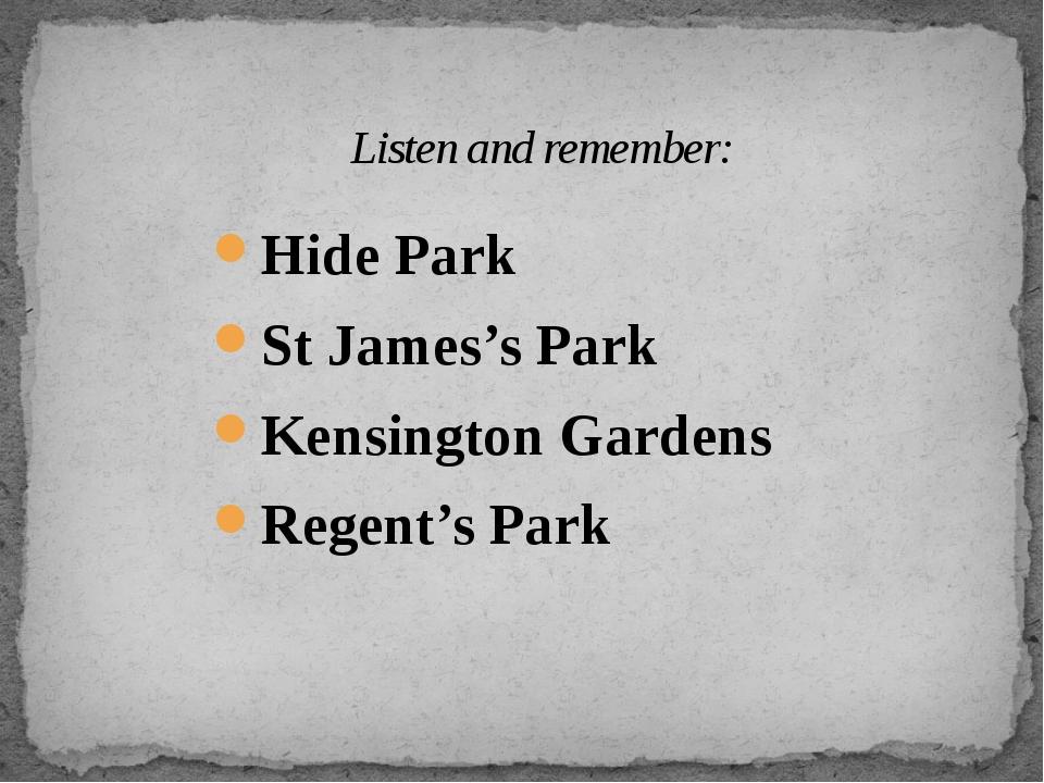 Hide Park St James's Park Kensington Gardens Regent's Park Listen and remember: