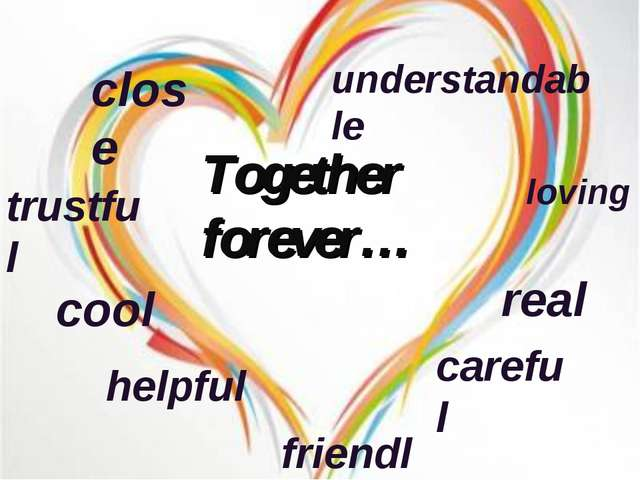 Together forever… close friendly trustful cool helpful careful real loving un...