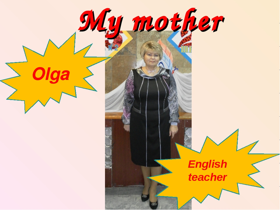 Olga My mother English teacher