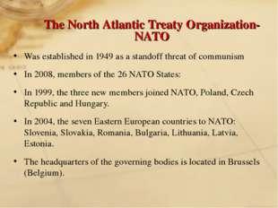 The North Atlantic Treaty Organization-NATO Was established in 1949 as a stan