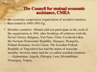 The Council for mutual economic assistance, CMEA the economic cooperation o