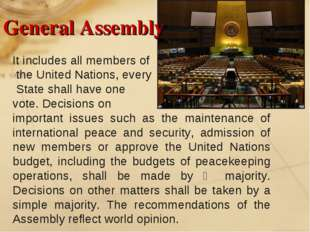 General Assembly It includes all members of the United Nations, every State s