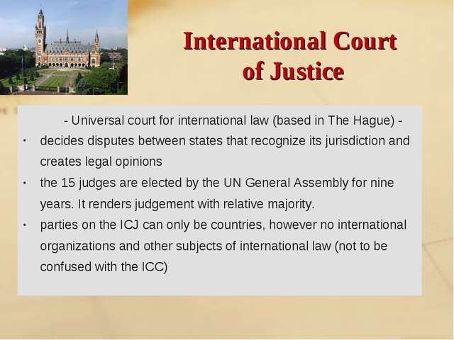 International Court of Justice - Universal court for international law (based...