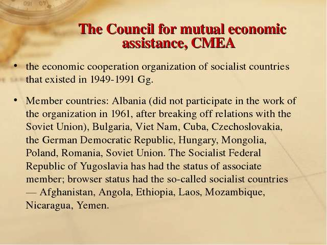 The Council for mutual economic assistance, CMEA the economic cooperation o...