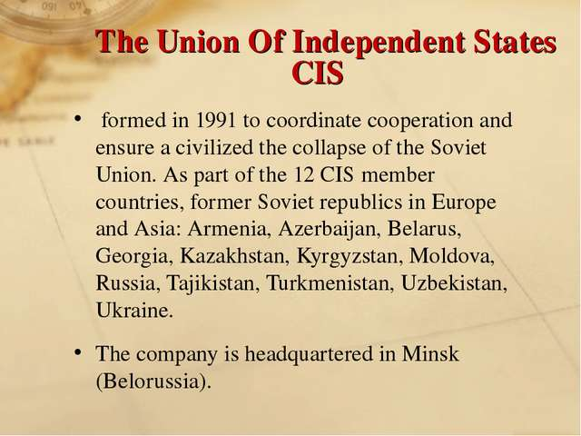 The Union Of Independent States CIS formed in 1991 to coordinate cooperatio...
