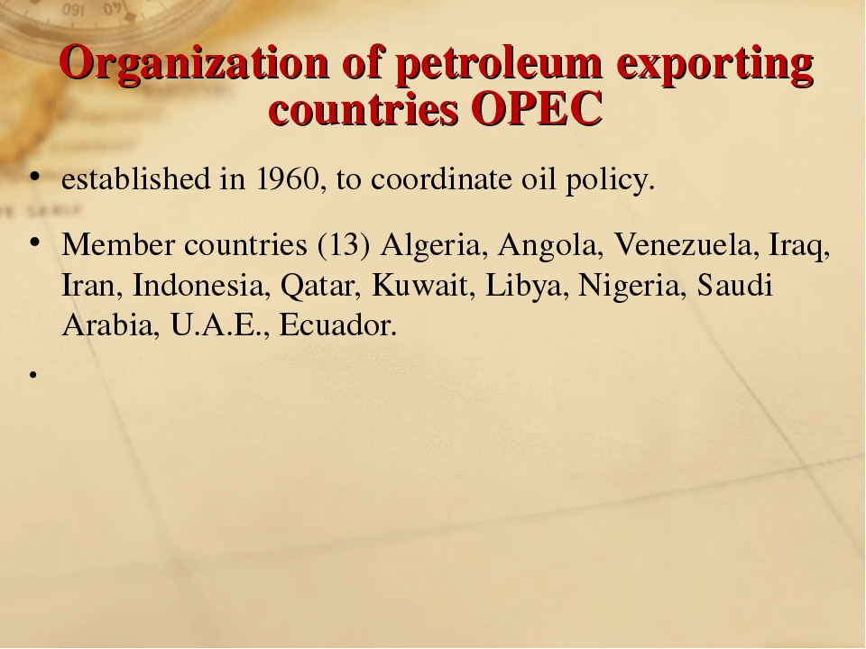 Organization of petroleum exporting countries OPEC established in 1960, to co...