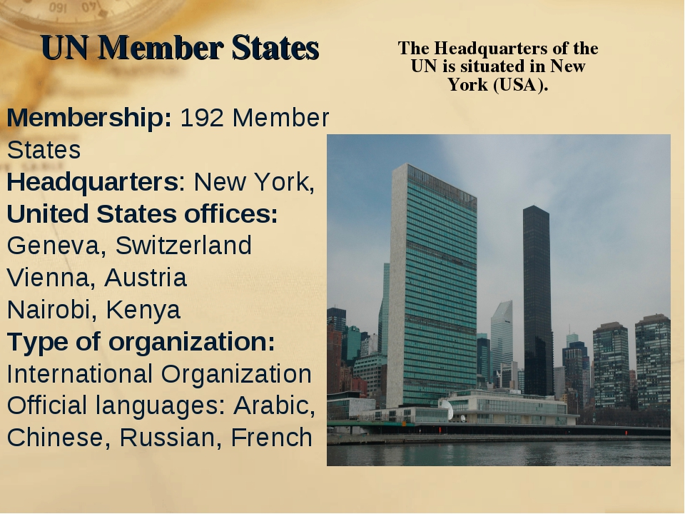The Headquarters of the UN is situated in New York (USA). Membership: 192 Mem...