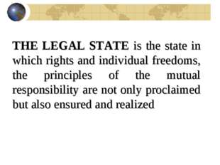 THE LEGAL STATE is the state in which rights and individual freedoms, the pri