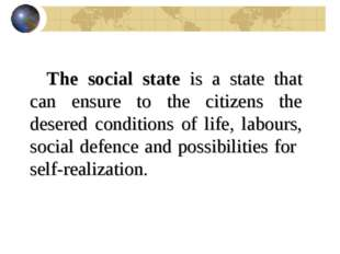 The social state is a state that can ensure to the citizens the desered condi